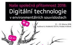 """Konference """"Naše společná přítomnost 2018 - Digitální technologie v environmentálních souvislostech"""""""